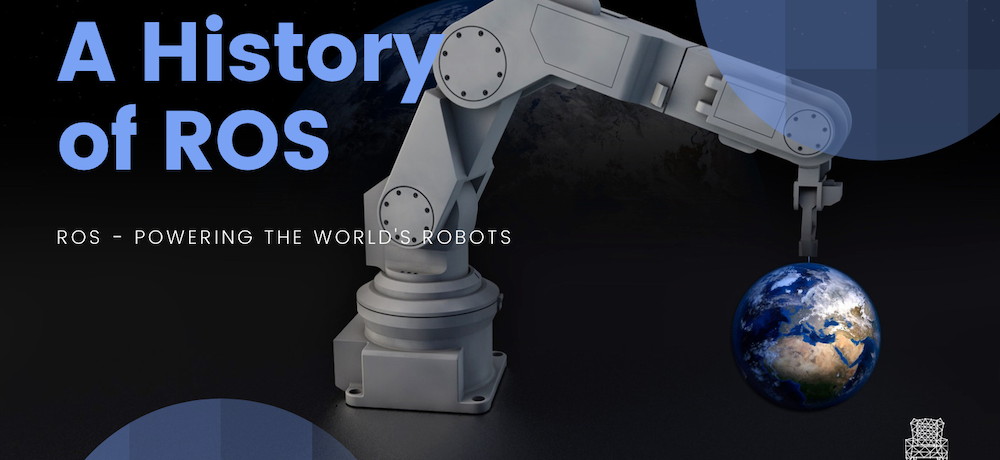 A History of ROS (Robot Operating System) – Silicon Valley Robotics